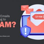 Why My Emails are Going to Spam? 6 Strategies to Rectify the Problem