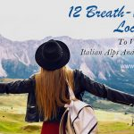 12 Breath-taking Locations To Visit In The Italian Alps And Dolomites
