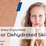 How to Know If You Have Dry or Dehydrated Skin?