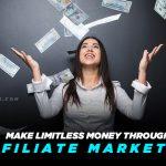 Make Limitless Money Through Affiliate Marketing