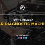 How to Utilize a Car Diagnostic Machine
