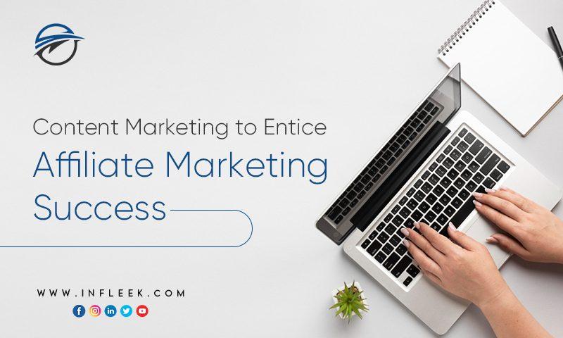 Content Marketing to Entice Affiliate Marketing Success