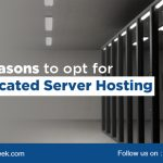 4 Reasons to opt for Dedicated Server Hosting