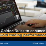 Golden Rules to enhance Gold trading performance